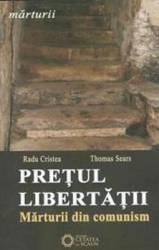 Pretul Libertatii. Marturii Din Comunism - Radu Cristea Thomas Sears