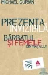 Prezenta invizibila - Barbatul si femeile - Michael Gurian Carti