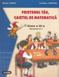 Prietenul tau Caietul de matematica - Clasa a 3-a. Sem. 1 - Mihaela Singer Ana-Maria Canavoiu Carti