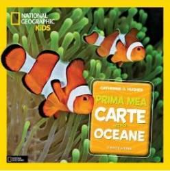 Prima mea carte despre oceane National Geographic Kids - Catherine D. Hughes