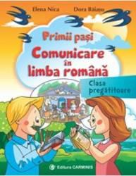 Primii pasi. Comunicare in limba romana Clasa pregatitoare - Elena Nica Dora Baiasu