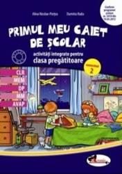 Primul meu caiet de scolar. Clasa pregatitoare Sem. 2. Activitati integrate - Alina Nicoale-Pertea Dumitra Radu