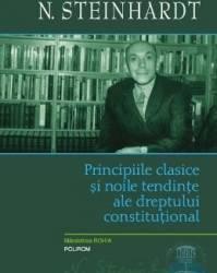 Principiile clasice si noile tentinte ale dreptului constitutional - N. Steinhardt Carti