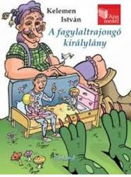 Printesa iubitoare de inghetata. A Fagylaltrajongo Kiralylany - Kelemen Istvan