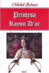 Printesa Rayon Dor - Michel Zevaco Carti
