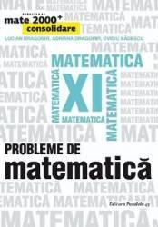 Probleme de matematica - Clasa 11 - Mate 2000+ Consolidare - Lucian Dragomir Adriana Dragomir