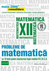Probleme de matematica - Clasa a 12-a - Mate 2000+ Consolidare - L. Dragomir A. Dragomir O. Badescu title=Probleme de matematica - Clasa a 12-a - Mate 2000+ Consolidare - L. Dragomir A. Dragomir O. Badescu