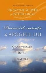 Procesul De Cocreatie La Apogeul Lui - Wayne W. Dyer Esther Hicks