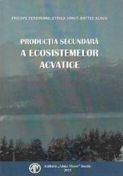 Productia secundara a ecosistemelor acvatice - Ferdinand Pricope Ionut Stoica Klaus Battes Carti