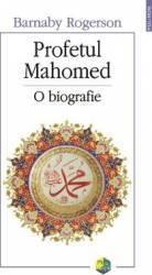 Profetul Mahomed - O Biografie - Barnaby Rogerson