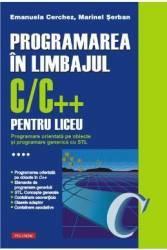 Programarea in limbajul CC++ pentru liceu vol. IV - Emanuela Cerchez Marinel Serban
