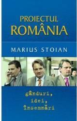 Proiectul Romania. Ganduri idei insemnari - Marius Stoian