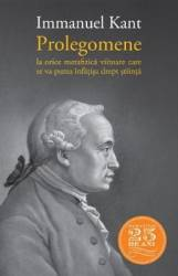 Prolegomene la orice metafizica viitoare care se va putea infatisa drept fiinta - Immanuel Kant