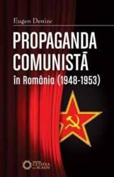 Propaganda comunista in Romania 1948-1953 ed.2 - Eugen Denize