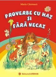 Proverbe Cu Haz Si Fara Necaz - Maria Chirtoaca