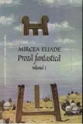Proza fantastica I+II - Mircea Eliade