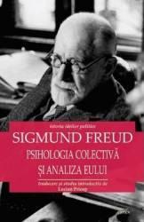 Psihologia colectiva si analiza eului - Sigmund Freud Carti