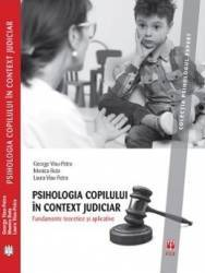 Psihologia copilului in context judiciar. Fundamente teoretice si aplicative - George Visu-Petra Carti