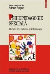 Psihopedagogia Speciala. Modele De Evaluare Si Interventie - Adrian Rosan Carti