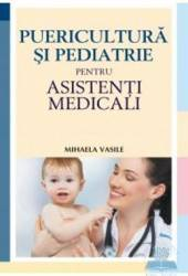 Puericultura si pediatrie pentru asistenti medicali - Mihaela Vasile