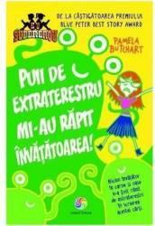 Puii de extraterestru mi-au rapit invatatoarea - Pamela Butchart Carti