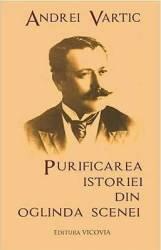 Purificarea Istoriei Din Oglinda Scenei - Andrei Vartic