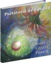 Purtatorul de cuvinte - Ioan Gyuri Pascu