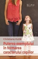 Puterea exemplului in formarea caracterului copiilor - Christiane Kutik