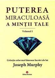 Puterea miraculoasa a mintii tale Vol.1 - Joseph Murphy