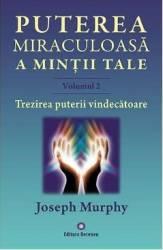 Puterea miraculoasa a mintii tale vol.2 - Joseph Murphy Carti