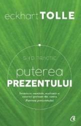 Puterea prezentului. Ghid practic ed.3 - Eckhart Tolle Carti