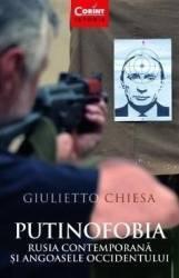 Putinofobia. Rusia contemporana si angoasele Occidentului - Giulietto Chiesa