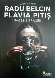 Radu Belcin Flavia Pitis. Faces and traces - Cosmin Nasui