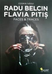 Radu Belcin Flavia Pitis. Faces and traces - Cosmin Nasui