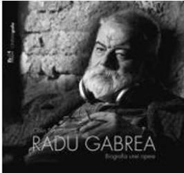Radu Gabrea Biografia unei opere - Calin Stanculescu