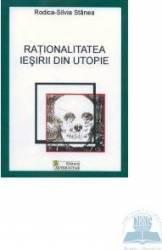 Rationalitatea iesirii din utopie - Rodica-Silvia Stanea