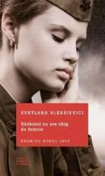 Razboiul nu are chip de femeie - Svetlana Aleksievici Carti