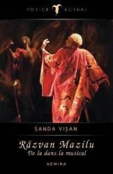 Razvan Mazilu. De la dans la musical - Sanda Visan Carti