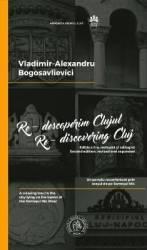 Re-descoperim Clujul - Vladimir-Alexandru Bogosavlievici