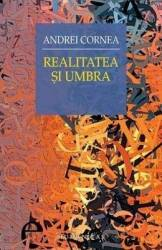 Realitatea si umbra - Andrei Cornea
