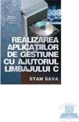Realizarea aplicatiilor de gestiune cu ajutorul limbajului C - Stan Sava