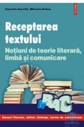 Receptarea textului literar. notiuni de teorie literara - Camelia Gavrila Mihaela Dobos