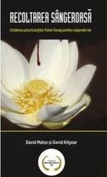 Recoltarea sangeroasa - David Matas David Kilgour