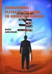 Recrutarea elitelor militare in armata romana - Radu Gheorghe
