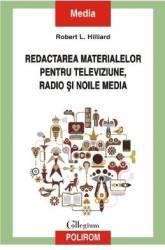 Redactarea materialelor pentru televiziune radio si noile media - Robert L. Hillard Carti