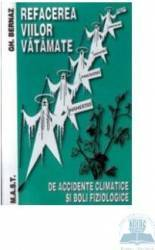 Refacerea viilor vatamate de accidente climatice si boli fiziologice - Editia 2 - Gh. Bernaz