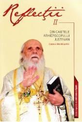 Reflectii 2 Din caietele Arhiepiscopului Justinian Carti
