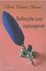 Reflectiile unui Septuagenar - Dorin Dumitru Borzea