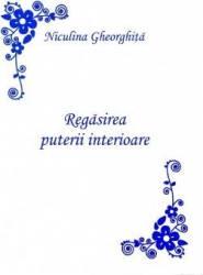 Regasirea puterii interioare ed. Princeps - Niculina Gheorghita