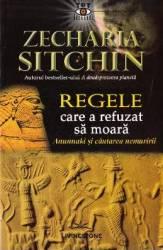 Regele care a refuzat sa moara - Zecharia Sitchin Carti